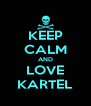 KEEP CALM AND LOVE KARTEL - Personalised Poster A4 size