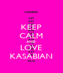 KEEP CALM AND LOVE KASABIAN - Personalised Poster A4 size