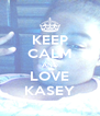 KEEP CALM AND LOVE KASEY - Personalised Poster A4 size