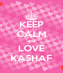 KEEP CALM and LOVE KASHAF - Personalised Poster A4 size