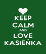 KEEP CALM AND LOVE KASIEŃKA - Personalised Poster A4 size