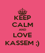 KEEP CALM AND LOVE KASSEM ;) - Personalised Poster A4 size
