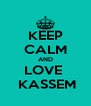 KEEP CALM AND LOVE   KASSEM - Personalised Poster A4 size
