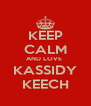 KEEP CALM AND LOVE  KASSIDY KEECH - Personalised Poster A4 size