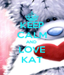 KEEP CALM AND  LOVE KAT - Personalised Poster A4 size