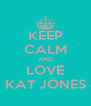 KEEP CALM AND LOVE KAT JONES - Personalised Poster A4 size
