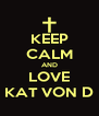 KEEP CALM AND LOVE  KAT VON D  - Personalised Poster A4 size
