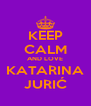 KEEP CALM AND LOVE KATARINA JURIĆ - Personalised Poster A4 size