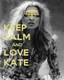 KEEP              CALM             AND                            LOVE                        KATE                  - Personalised Poster A4 size