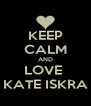 KEEP CALM AND LOVE  KATE ISKRA - Personalised Poster A4 size