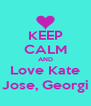 KEEP CALM AND Love Kate Jose, Georgi - Personalised Poster A4 size