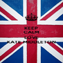 KEEP CALM AND LOVE KATE MIDDLETON - Personalised Poster A4 size