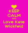 KEEP CALM AND Love Kate Wickfeld - Personalised Poster A4 size