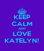 KEEP CALM AND LOVE KATELYN! - Personalised Poster A4 size