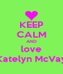 KEEP CALM AND love Katelyn McVay - Personalised Poster A4 size
