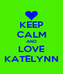 KEEP CALM AND LOVE KATELYNN - Personalised Poster A4 size