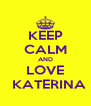 KEEP CALM AND LOVE   KATERINA - Personalised Poster A4 size