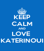 KEEP CALM AND LOVE  KATERINOUI - Personalised Poster A4 size
