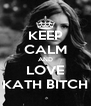 KEEP CALM AND LOVE KATH BITCH - Personalised Poster A4 size