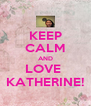 KEEP CALM AND LOVE  KATHERINE! - Personalised Poster A4 size