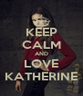 KEEP CALM AND LOVE KATHERINE - Personalised Poster A4 size