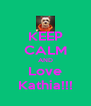KEEP CALM AND Love Kathia!!! - Personalised Poster A4 size