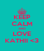 KEEP CALM AND LOVE KATHII <3 - Personalised Poster A4 size