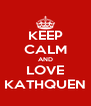 KEEP CALM AND LOVE KATHQUEN - Personalised Poster A4 size
