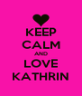 KEEP CALM AND LOVE KATHRIN - Personalised Poster A4 size