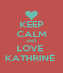 KEEP CALM AND LOVE  KATHRINE  - Personalised Poster A4 size