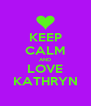 KEEP CALM AND LOVE KATHRYN - Personalised Poster A4 size