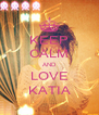 KEEP CALM AND LOVE KATIA - Personalised Poster A4 size