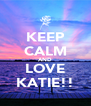 KEEP CALM AND LOVE KATIE!! - Personalised Poster A4 size
