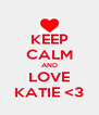 KEEP CALM AND LOVE KATIE <3 - Personalised Poster A4 size