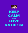 KEEP CALM AND LOVE KATIE!<3 - Personalised Poster A4 size