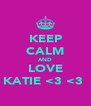 KEEP CALM AND LOVE KATIE <3 <3  - Personalised Poster A4 size