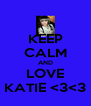 KEEP CALM AND LOVE KATIE <3<3 - Personalised Poster A4 size