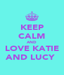KEEP CALM AND LOVE KATIE AND LUCY  - Personalised Poster A4 size