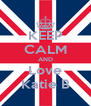KEEP CALM AND Love Katie B - Personalised Poster A4 size
