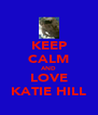 KEEP CALM AND LOVE KATIE HILL - Personalised Poster A4 size