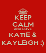 KEEP CALM AND LOVE KATIE & KAYLEIGH :) - Personalised Poster A4 size