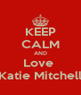 KEEP CALM AND Love  Katie Mitchell - Personalised Poster A4 size