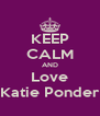 KEEP CALM AND Love Katie Ponder - Personalised Poster A4 size