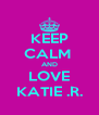 KEEP CALM  AND LOVE KATIE .R. - Personalised Poster A4 size