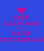 KEEP CALM AND LOVE  KATIE SKITZGERALD - Personalised Poster A4 size