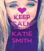 KEEP CALM AND LOVE KATIE SMITH - Personalised Poster A4 size
