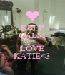 KEEP CALM AND LOVE KATIE<3 - Personalised Poster A4 size