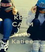 KEEP CALM AND Love Katiee - Personalised Poster A4 size