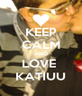 KEEP CALM AND LOVE  KATIUU - Personalised Poster A4 size