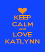 KEEP CALM AND LOVE KATLYNN - Personalised Poster A4 size